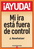 ¡Ayuda! Mi Ira Está fuera de Control (Spanish Edition) / Help! My Anger is Out of Control