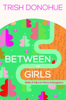 Between Us Girls: Walks & Talks for Moms & Daughters
