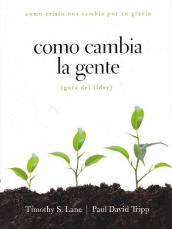 Como Cambia La Gente: Guia del Lider (Spanish Edision) / How People Change: Leaders Guide