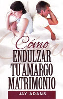 Cómo Endulzar Tu Amargo Matrimonio (tratado) (Spanish) / What Do You Do When Your Marriage Goes Sour