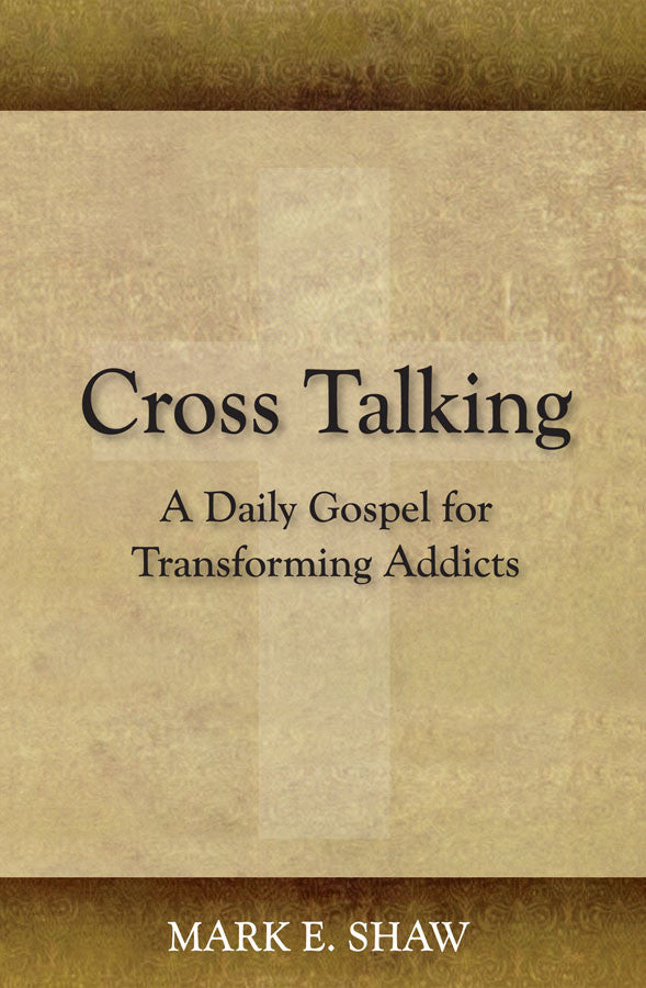 "Cross Talking: A Daily Gospel for Transforming ""Addicts"""