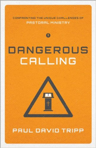 Dangerous Calling (Hardback): Confronting the Unique Challenges of Pastoral Ministry