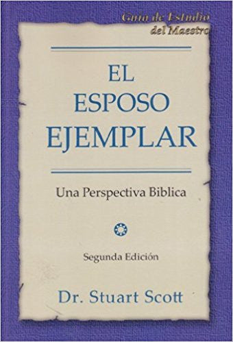 El Esposo Ejemplar: Guía de Estudio para el Maestro (Spanish) / The Exemplary Husband: Teachers Guide