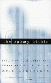 The Enemy Within - Straight Talk About the Power and Defeat of Sin