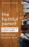 The Faithful Parent - A Biblical Guide to Raising a Family
