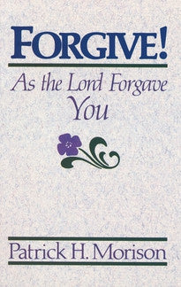 Forgive!: As the Lord Forgave You