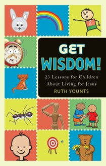 Get Wisdom!: 23 Lessons for Children About Living for Jesus.