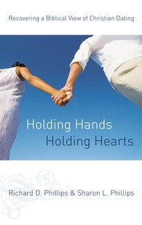 Holding Hands Holding Hearts: Recovering a Biblical View of Christian Dating