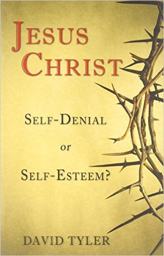 Jesus Christ Self-Denial or Self-Esteem?