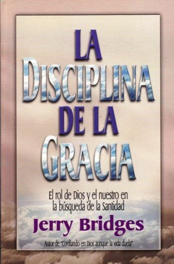La Disciplina de la Gracia / The Discipline of Grace (Spanish Edition) / The Discipline of Grace