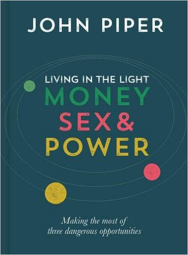 Living in the Light: Money, Sex & Power: Making the Most of Three Dangerous Opportunities
