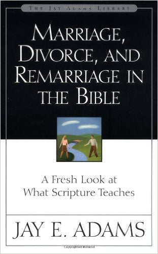 Marriage, Divorce, and Remarriage in the Bible (Jay Adams)