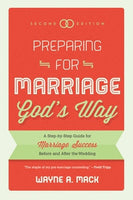 Preparing for Marriage God's Way: A Step-by-Step Guide for Marriage Success Before and After the Wedding