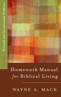 Homework Manual for Biblical Living Vol. 1: Personal and Interpersonal Problems