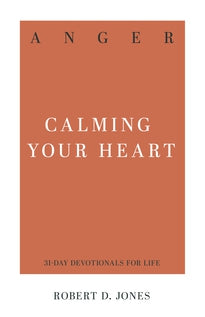 Anger: Calming Your Heart (31-day devotionals for life)