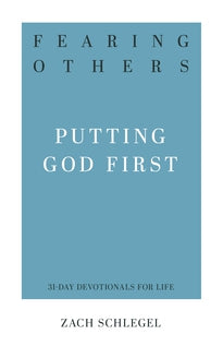 Fearing Others: Putting God First (31-Day Devotionals for Life)