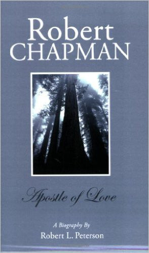 Robert Chapman:  Apostle of Love - A Biography