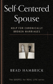 Self-Centered Spouse: Help for Chronically Broken Marriages