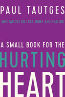 A Small Book for the Hurting Heart: Meditations on Loss, Grief, and Healing - Hardcover