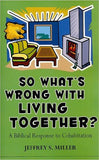 So What's Wrong with Living Together?: A Biblical Response to Cohabitation