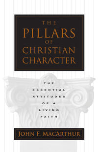The Pillars of Christian Character - The Essential Attitudes of a Living Faith