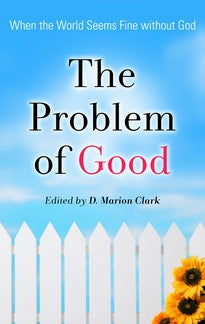 The Problem of Good - When the World Seems Fine without God