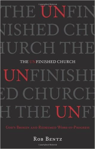 The Unfinished Church - God's Broken and Redeemed Work-in-Progress
