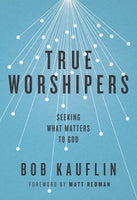 True Worshipers - Seeking What Matters to God