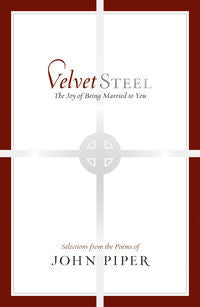 Velvet Steel - The Joy of Being Married to You - Selections from the Poems of John Piper