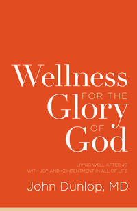 Wellness for the Glory of God - Living Well after 40 with Joy and Contentment in All of Life