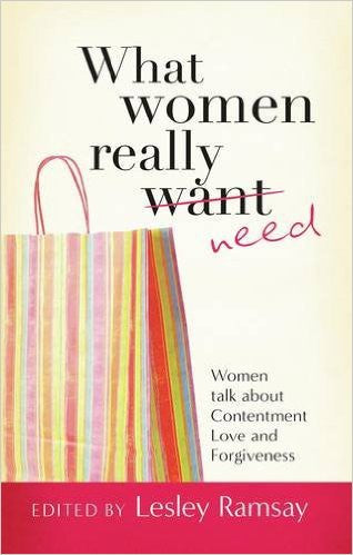 What Women Really Need - Women Talk About Contentment Love and Forgiveness