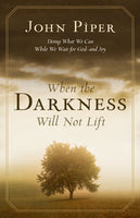 When the Darkness Will Not Lift - Doing What We Can While We Wait for God--and Joy
