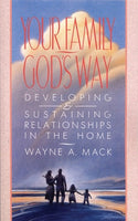 Your Family God's Way: Developing and Sustaining Relationships in the Home
