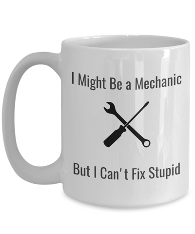 I might be a mechanic but I can't fix stupid