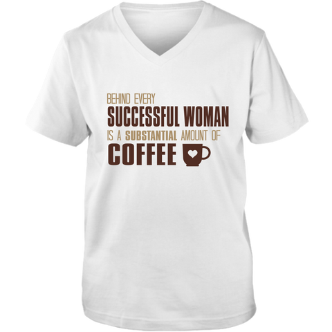 Behind Every Successful Woman Is A Substantial Amount of Coffee T-Shirt