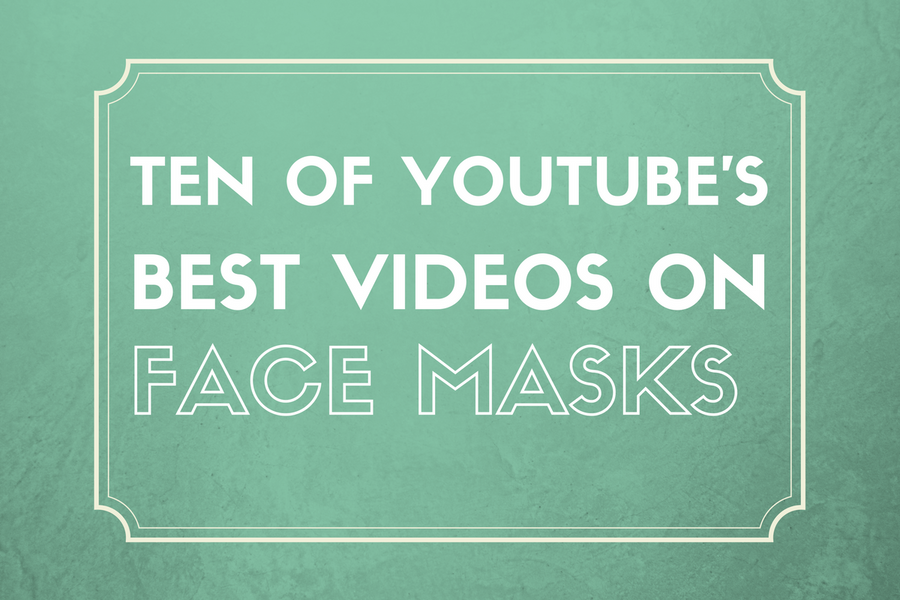 A List of YouTube's Ten Best Videos on Face Masks