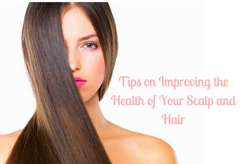 Tips on Improving the Health of Your Scalp and Hair