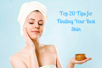 Our Top 20 Tips for Finding Your Best Skin