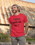 Tequila Made Me Do It Mens Graphic Novelty Dad Husband Fathers Day Funny T Shirt - eBollo.com