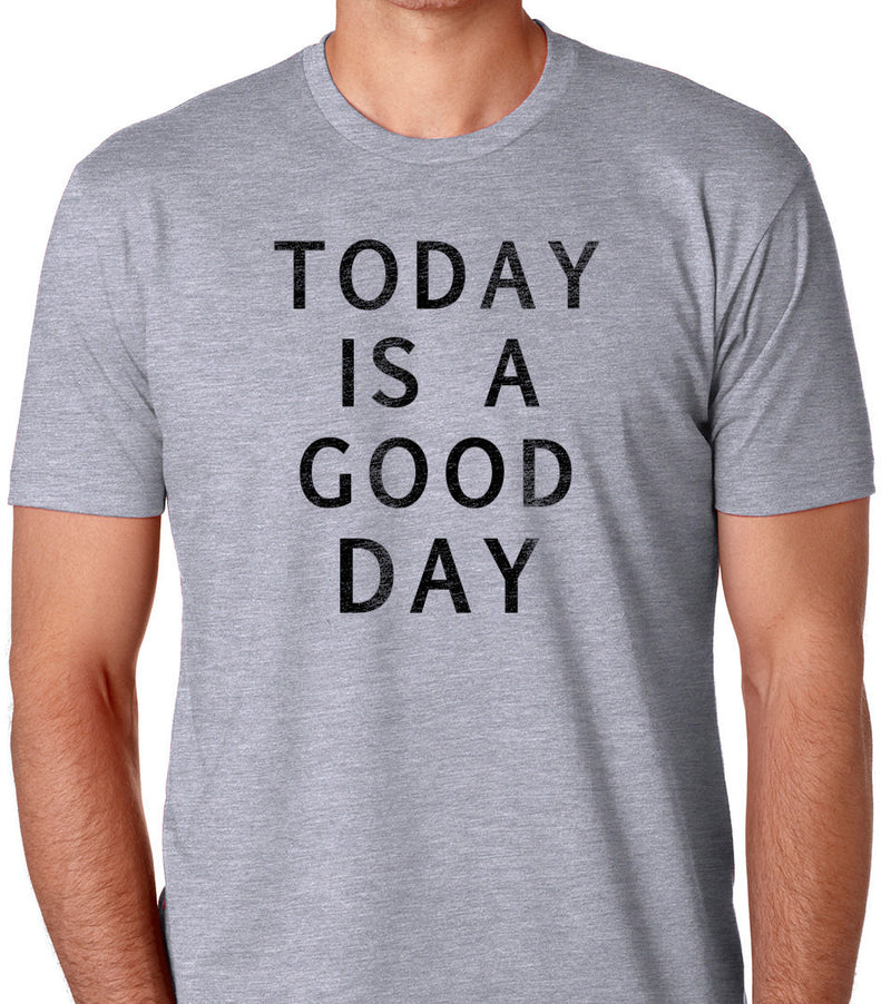 Today is a Good Day Men's T-Shirt - eBollo.com