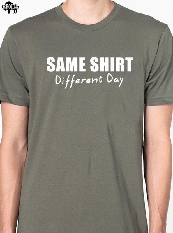SAME SHIRT Different Day T -Shirt - eBollo.com