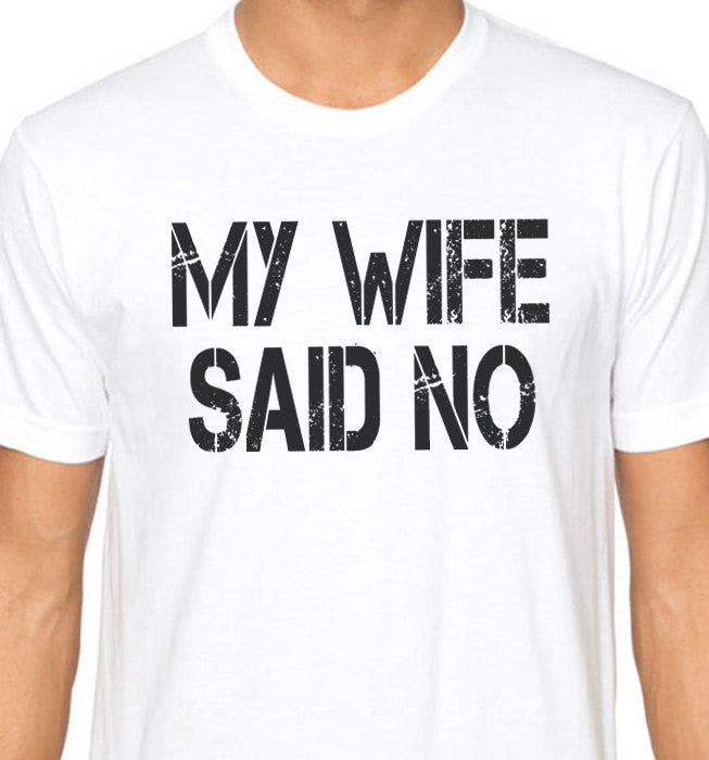 My Wife Said NO Men's T-Shirt - eBollo.com