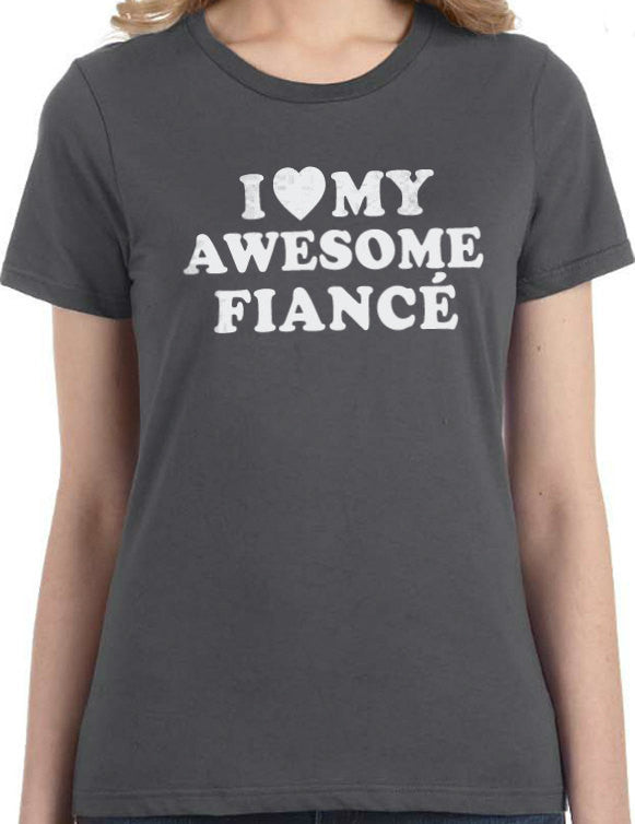 I Love My Awesome Fiancé Womens T-Shirt