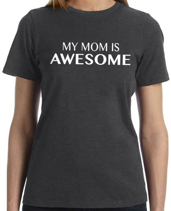 My Mom is Awesome Women's T-Shirt - eBollo.com