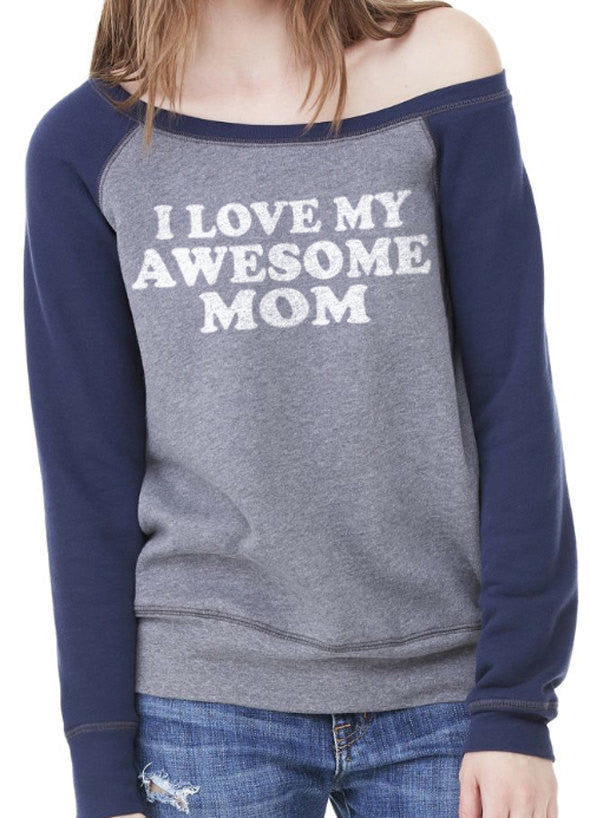 I Love My Awesome MOM Wideneck Sweatshirt - eBollo.com
