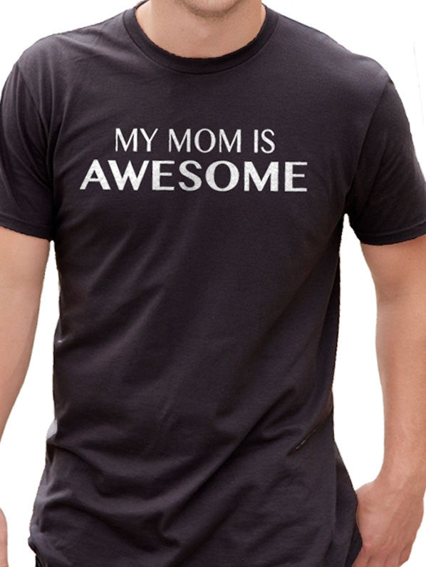 My Mom is Awesome Mens T shirt - eBollo.com