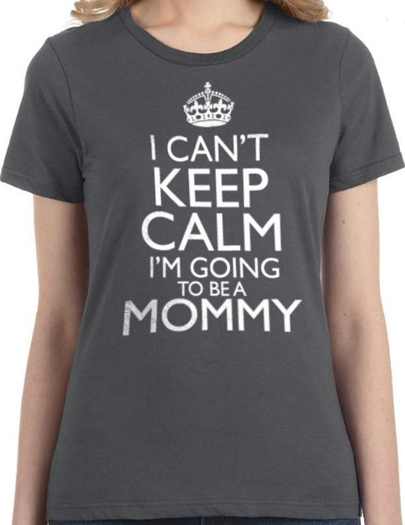 I Can't Keep Calm I'm Going to be a Mommy Women's T-Shirt