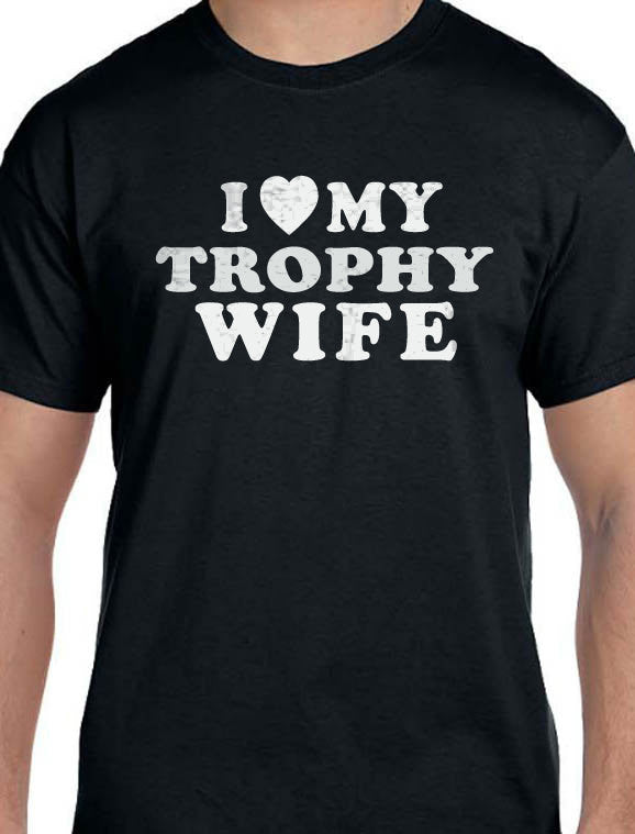 I Love My Trophy Wife Men's T-Shirt