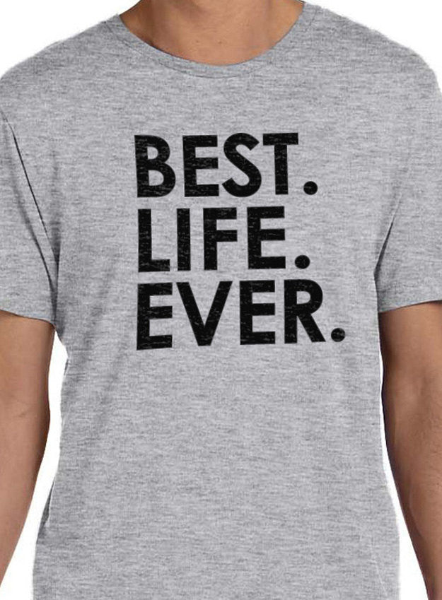 Best Life Ever Men's T-Shirt - eBollo.com