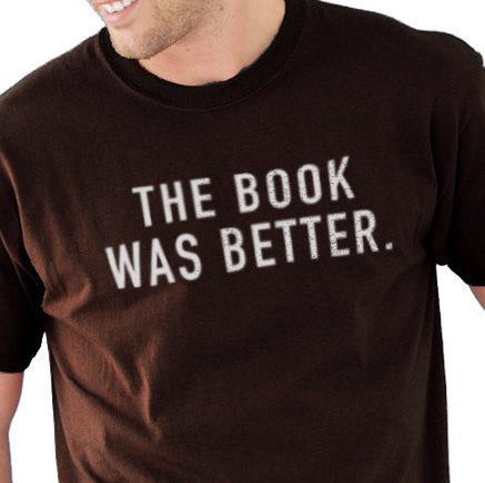 The Book Was Better Men's T-Shirt